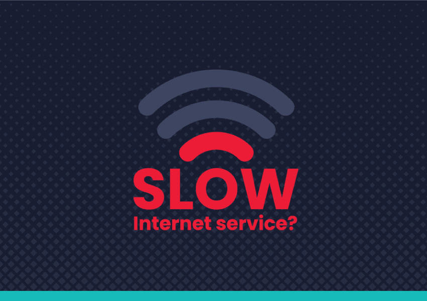 Graphic that reads Slow Internet Service?