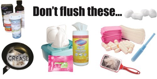 Don't flush these items: medications, grease, hygiene products, hair, cotton balls and wipes.